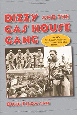 Dizzy and the Gas House Gang: The 1934 St. Louis Cardinals and Depression-Era Baseball 9780786408580