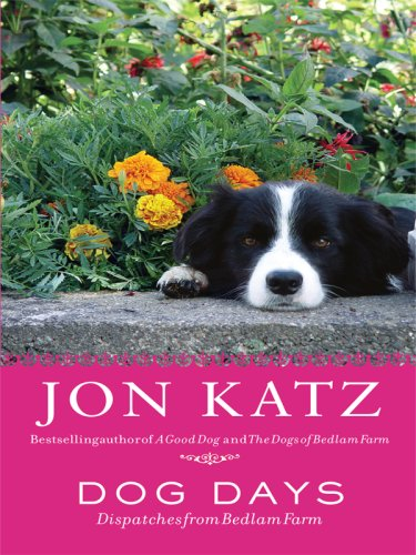 Dog Days: Dispatches from Bedlam Farm 9780786298402