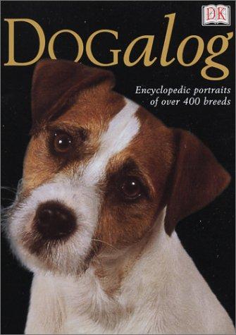 DOGalog : Encyclopedic Portraits of over 400 Breeds