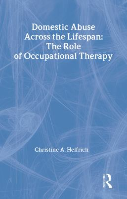 Domestic Abuse Across the Lifespan: The Role of Occupational Therapy 9780789013859