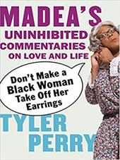 Don't Make a Black Woman Take Off Her Earrings: Madea's Uninhibited Commentaries on Love and Life 3083408