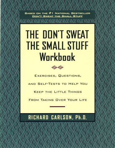 Don't Sweat the Small Stuff Workbook: Simple Ways to Keep the Little Things from Tak... 9780786883516