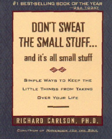 Don't Sweat the Small Stuff and It's All Small Stuff: Simple Ways to Keep the Little Things from Taking Over Your Life 9780786881857