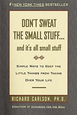 Don't Sweat the Small Stuff, and It's All Small Stuff: Simple Ways to Keep the Little Things from Taking Over Your Life 9780783801414