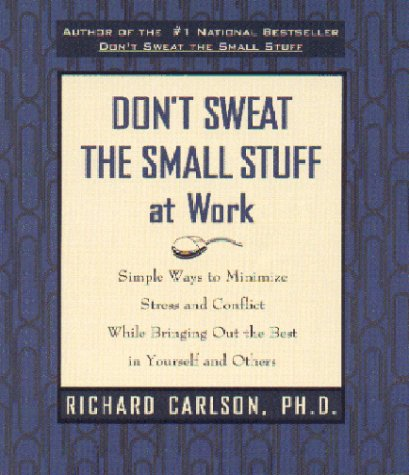 Don't Sweat the Small Stuff at Work: Simple Ways to Minimize Stress and Conflict While Bringing Out the Best in Yourself and Others 9780786883363