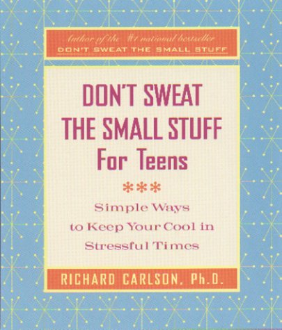 Don't Sweat the Small Stuff for Teens: Simple Ways to Keep Your Cool in Stressful Times 9780786885978