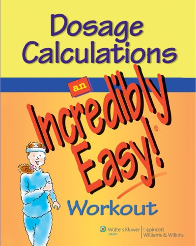 Dosage Calculations: An Incredibly Easy! Workout 9780781783071