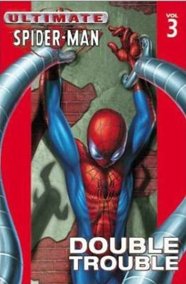Ultimate Spider-Man - Volume 3: Double Trouble 9780785108795