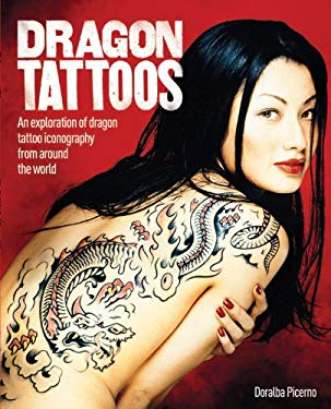 Dragon Tattoos: An Exploration of Dragon Tattoo Iconography from Around the World 9780785829560