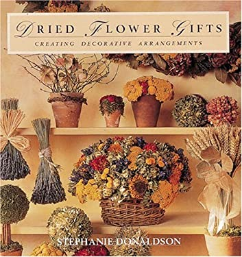 Dried Flower Gifts: Creating Decorative Arrangements 9780789200051