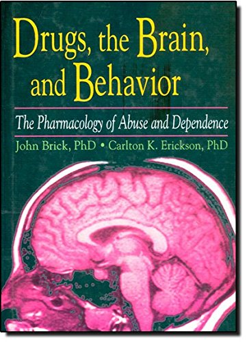 Drugs, the Brain, and Behavior: The Pharmacology of Abuse and Dependence 9780789002747