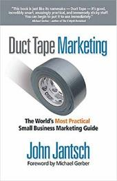 Duct Tape Marketing: The World's Most Practical Small Busine