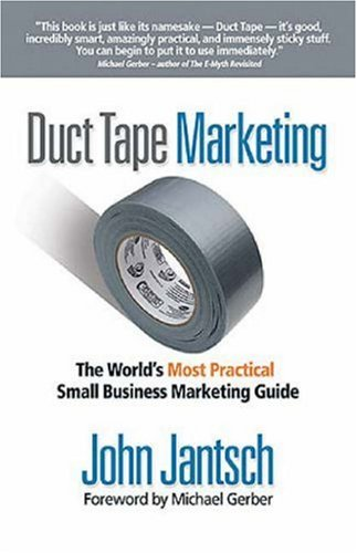 Duct Tape Marketing: The World's Most Practical Small Business Marketing Guide 9780785221005