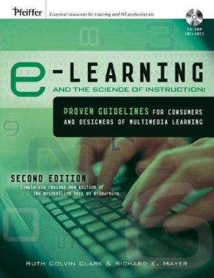 E-Learning and the Science of Instruction: Proven Guidelines for Consumers and Designers of Multimedia Learning [With CDROM] 9780787986834