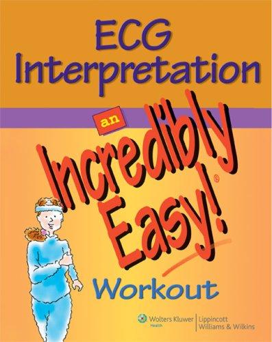 ECG Interpretation: An Incredibly Easy! Workout 9780781783088
