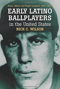 Early Latino Ballplayers in the United States: Major, Minor and Negro Leagues, 1901-1949 9780786420124