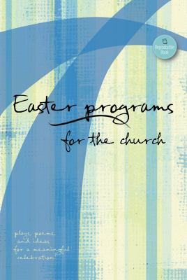 Easter Programs for the Church: Plays, Poems, and Ideas for a Meaningful Celebration! 9780784721261