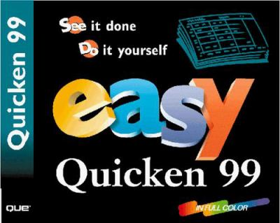 Easy Quicken Deluxe 99: See It Done, Do It Your- Self 9780789717245