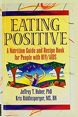 Eating Positive: A Nutrition Guide and Recipe Book for People with HIV AIDS 9780789001030