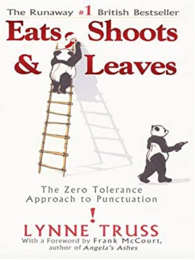 Eats, Shoots & Leaves: The Zero Tolerance Approach to Punctuation 9780786268375