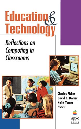Education and Technology: Reflections on Computing in Classrooms 9780787902384