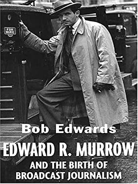 Edward R. Murrow and the Birth of Broadcast Journalism 9780786269655