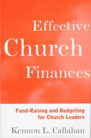 Effective Church Finances: Fund-Raising and Budgeting for Church Leaders 9780787938697