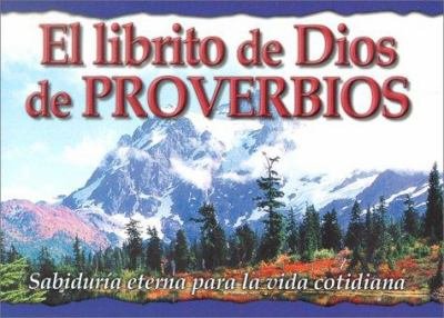 El Librito de Dios de Proverbios: Sabiduria Eterna Para la Vida Cotidiana = God's Little Book of Proverbs 9780789908506