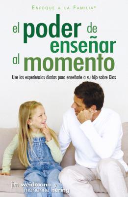 El Poder de la Ensenanza Oportuna: Aprovecha las Experiencias Diarias Para Ensenarles A Tus Hijos de Dios 9780789913722