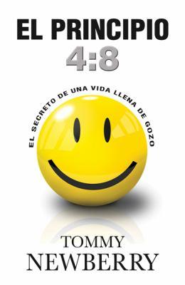 El Principio 4:8: El Secreto de una Vida Llena de Gozo = The 4:8 Principle 9780789917003