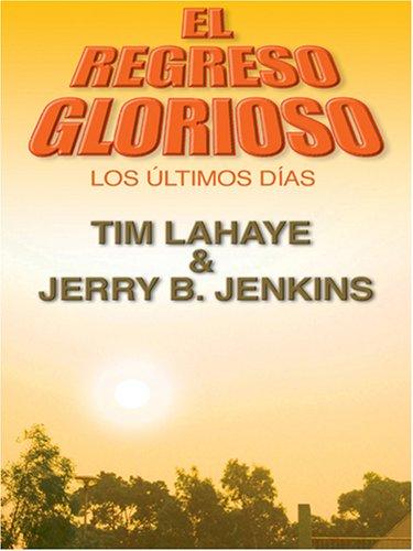 El Regreso Glorioso: Los Ultimos Dias 9780786291069