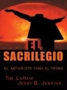 El Sacrilegio: El Anticristo Toma El Trono 9780786266074