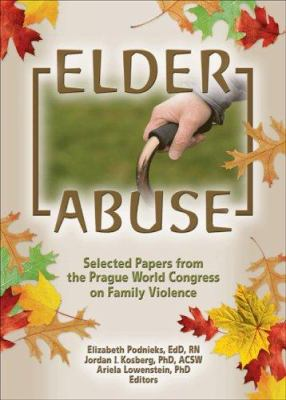 Elder Abuse: Selected Papers from the Prague World Congress on Family Violence 9780789028242