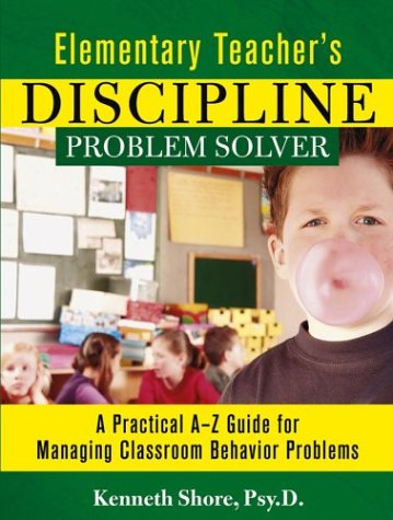 Elementary Teacher's Discipline Problem Solver: A Practical A-Z Guide for Managing Classroom Behavior Problems 9780787965990