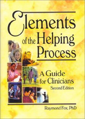 Elements of the Helping Process: A Guide for Clinicians 9780789009036