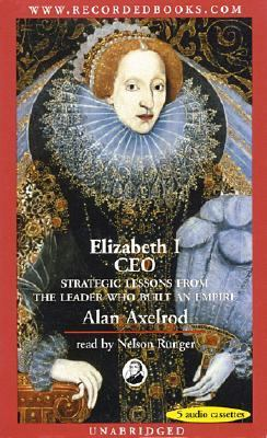 Elizabeth I CEO: Strategic Lessons from the Leader Who Built an Empire 9780788750892