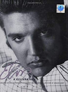 Elvis: A Celebration: Images of Elvis Presley from the Elvis Presley Archive at Graceland 9780785825425