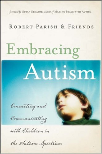 Embracing Autism: Connecting and Communicating with Children in the Autism Spectrum 9780787995867
