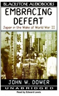 Embracing Defeat: Japan in the Wake of World War II 9780786116843