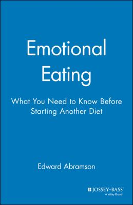 Emotional Eating: What You Need to Know Before Starting Your Next Diet 9780787940478