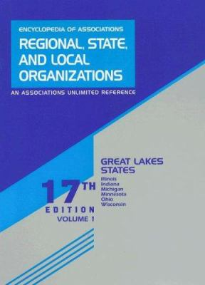 Encyclopedia of Associations Regional, State, and Local Organizations: Great Lakes States; Volume 1