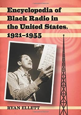 Encyclopedia of Black Radio in the United States, 1921-1955 9780786463152