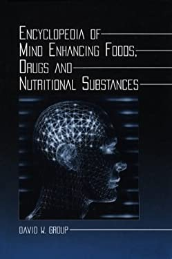 Encyclopedia of Mind Enhancing Foods, Drugs and Nutritional Substances 9780786408535