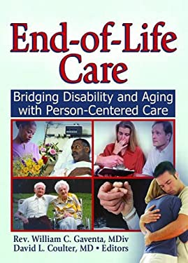 End-Of-Life Care: Bridging Disability and Aging with Person Centered Care 9780789030726