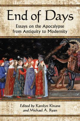 End of Days: Essays on the Apocalypse from Antiquity to Modernity 9780786442041