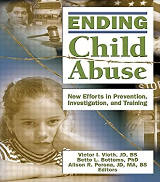 Ending Child Abuse: New Efforts in Prevention, Investigation, and Training 9780789029683