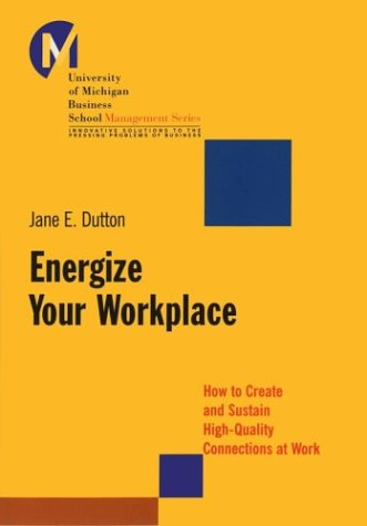 Energize Your Workplace: How to Create and Sustain High-Quality Connections at Work 9780787956226