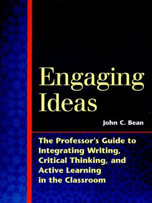 Engaging Ideas: The Professor's Guide to Integrating Writing, Critical Thinking, and Active Learning in the Classroom 9780787902032