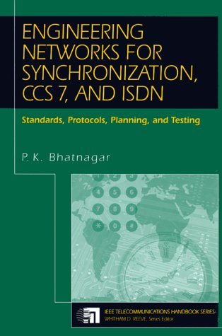 Engineering Networks for Synchronization, CCS 7, and ISDN: Standards, Protocols, Planning and Testing 9780780311589