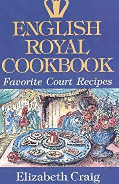 English Royal Cookbook: Favorite Court Recipes 9780781805834